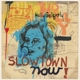 Golightly,Holly :Slowtown Now!