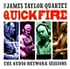 James Taylor Quartett,The :Quick Fire-The Audio Network Sessions