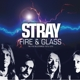 Stray :Fire & Glass