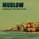 Mudlow :Waiting For The Tide To Rise