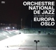 Orchestre National De Jazz :Europa Oslo