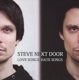 Steve Next Door :Love Songs,Hate Songs