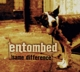 Entombed :Same Difference/Ausverkauft