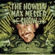 The Howlin' Max Messer Show :The Howlin' Max Messer Show