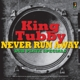 King Tubby :Never Run Away-Dub Plate Specials