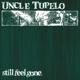 Uncle Tupelo :Still Feel Gone