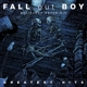 Fall Out Boy :Believers Never Die-The Greatest Hits