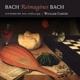 Carter,William :Bach reimagines Bach