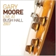Moore,Gary :Live At Bush Hall 2007