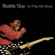 Guy,Buddy :DJ Play My Blues