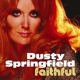 Springfield,Dusty :Faithful