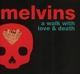 Melvins :A Walk With Love And Death (2CD)