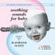 Scott,Raymond :Soothing Sounds For Baby,Vol.1-3