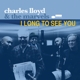 Lloyd,Charles & The Marvels :I Long To See You