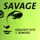 Savage :Greatest Hits & Remixes