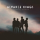 Alvarez Kings :Somewhere Between