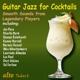 Reinhardt/Burrell/Byrd/Montgomery/Atkins/+ :Guitar Jazz for Cocktails