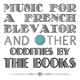 Books,The :Music For A French Elevator And Oth
