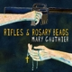 Gauthier,Mary :Rifles & Rosary Beads