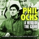 Ochs,Phil :A Hero Of The Game