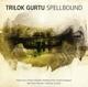 Gurtu,Trilok :Spellbound