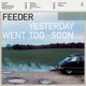 Feeder :Yesterday Went Too Soon
