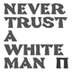 Pankow :Never Trust A White Man
