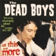 Dead Boys :All This And More