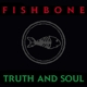 Fishbone :Truth And Soul