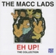 Macc Lads,The :Eh Up!