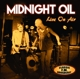 Midnight Oil :Live On Air/Radio Broadcast