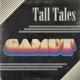 Tall Tales :Gamut