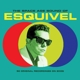 Esquivel :The Space Age Sound Of