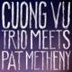 Vu,Cuong & Metheny,Pat :Cuong Vu Trio Meets Pat Metheny