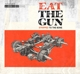 Eat The Gun :Stripped To The Bone