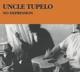 Uncle Tupelo :No Depression (Legacy Edition)