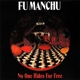 Fu Manchu :No One Rides For Free