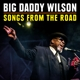 Wilson,Big Daddy :Songs From The Road