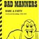 Bad Manners :Rare & Fatty (Unreleased Rec.1976-1997)