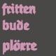 Frittenbude :Plörre