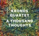 Kronos Quartet :A Thousand Thoughts