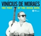 De Moraes,Vinicius :The Poet of the Bossa Nova