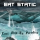Eat Static :Last Ship To Paradise