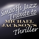 Smooth Jazz All Stars,The :Smooth Jazz Tribute To Michael Jackson's Thriller