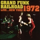 Grand Funk Railroad :Live...New York 1972