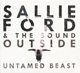 Ford,Sallie & The Sound Outside :Untamed Beast