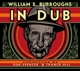 Burroughs,William S. :In Dub (Conducted By Dub Spencer & Trance Hill)