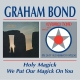 Bond,Graham :Holy Magick/We Put Our Magick On You