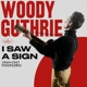 Guthrie,Woody :I Saw A Sighn-1940-1947 Recordings