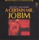 Jobim,Antonio Carlos :A Certain Mr.Jobim